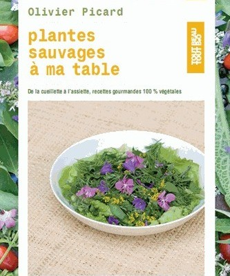 Plantes sauvages à ma table. Olivier Picard. Alternatives.