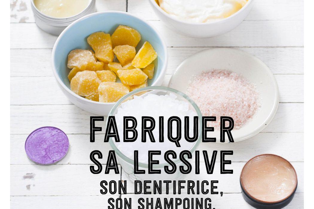 Fabriquer sa lessive, ses produits d'entretien, son dentifrice...